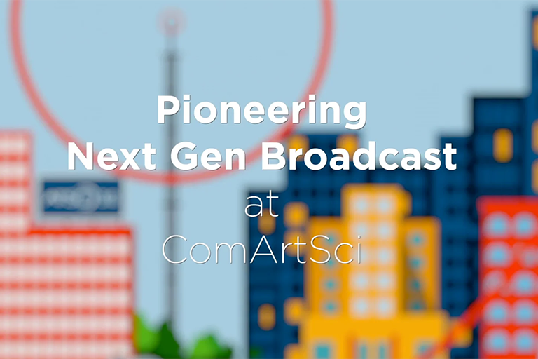 Pioneering Next Gen Broadcast at ComArtSci